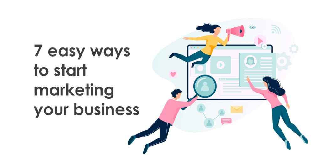7 easy ways to start marketing your business today
