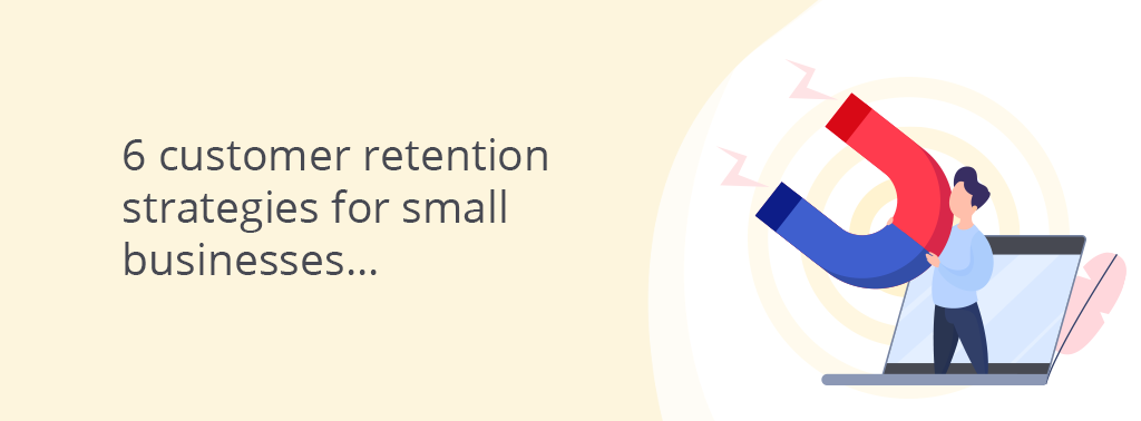 6 customer retention strategies for small businesses