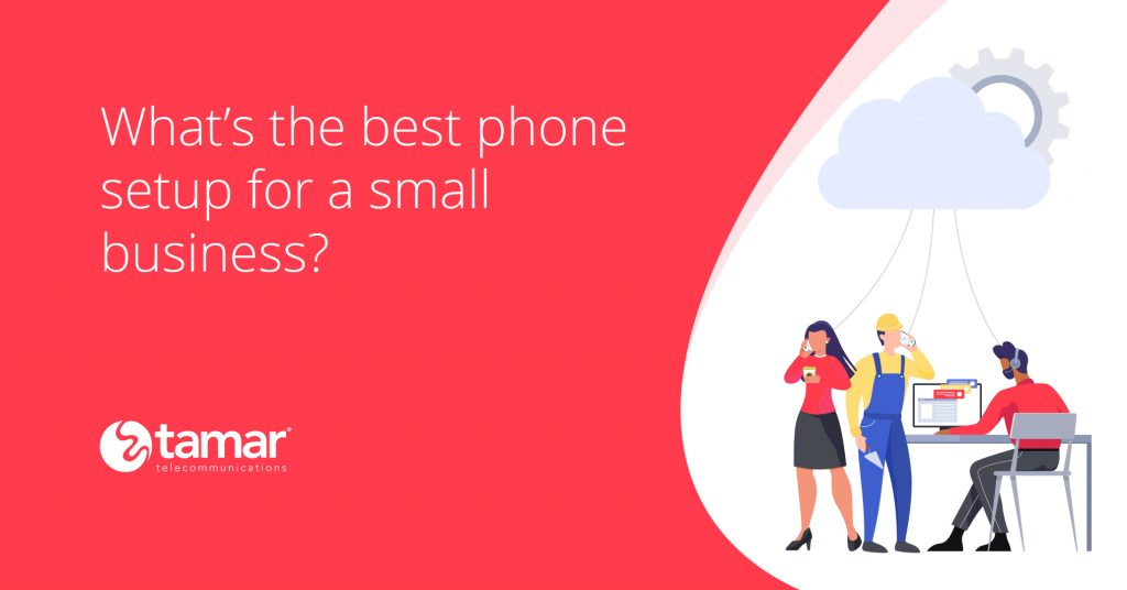 Best phone set up for small businesses - Tamar Telecom