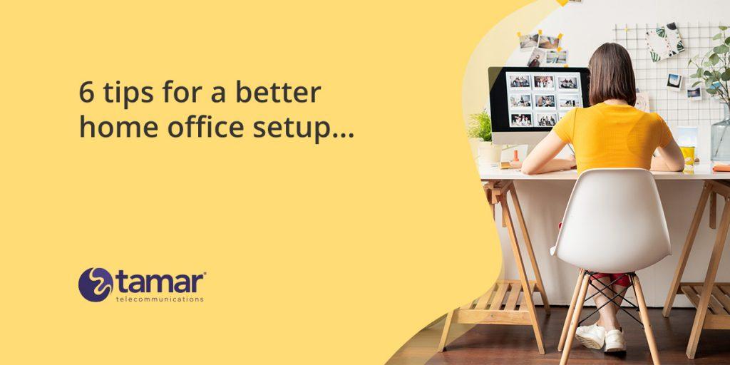 6 tips for a better home office setup - Tamar Telecom